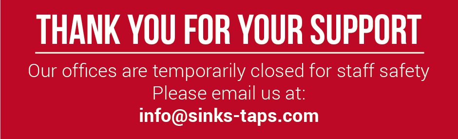 Our offices are temporarily closed for staff safety, please email us at info@sinks-taps.com